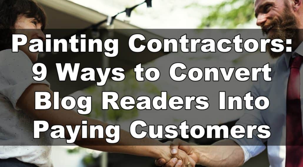 Painting Contractors: 9 Ways to Convert Blog Readers Into Paying Customers, blog writing service for painting contractors, Painting blog, get leads, SEO, blog posts for painting contractors, painting blog, blog writer for painting contractor, painting business blog