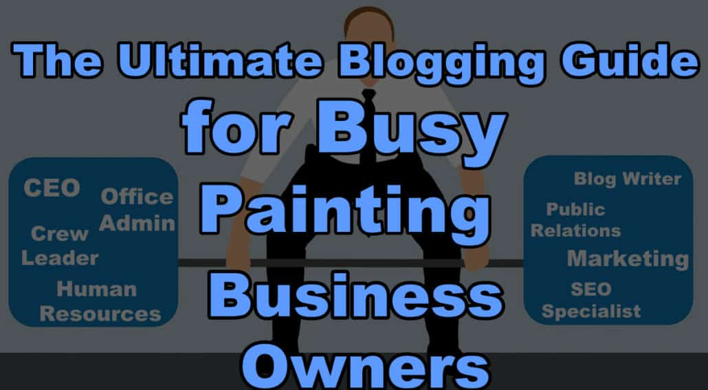 The Ultimate Blogging Guide for Busy Painting Business Owners, blog writing service for painting contractors, Painting blog, get leads, SEO, blog posts for painting contractors, painting blog, blog writer for painting contractor, painting business blog, virtual assistance, virtual assistant for painting contractor