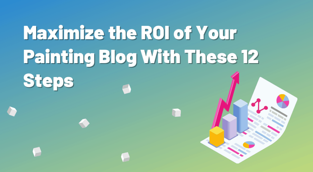 Maximize the ROI of your painting blog with these 12 steps